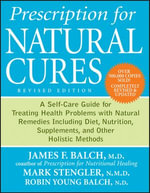 Prescription for Natural Cures : A Self-Care Guide for Treating Health Problems with Natural Remedies Including Diet, Nutrition, Supplements, and Other - James Balch