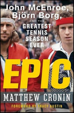 Epic : John McEnroe, Bjrn Borg, and the Greatest Tennis Season Ever - Matthew Cronin