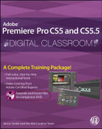 Premiere Pro CS5 and CS5.5 Digital Classroom : (Book and Video Training) - Jerron Smith