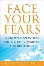 Face Your Fears : A Proven Plan to Beat Anxiety, Panic, Phobias, and Obsessions - David F. Tolin