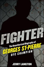 Fighter : The Unauthorized Biography of Georges St-Pierre, Ufc Champion - Jerry Langton