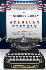 The Mindset Lists of American History : From Typewriters to Text Messages, What Ten Generations of Americans Think Is Normal - Tom McBride