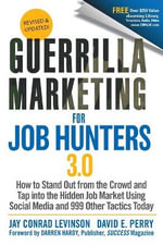 Guerrilla Marketing for Job Hunters 3.0 : How to Stand Out from the Crowd and Tap Into the Hidden Job Market using Social Media and 999 other Tactics Today - Jay Conrad Levinson