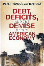Debt, Deficits, and the Demise of the American Economy - Peter J. Tanous