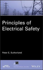 Principles of Electrical Safety : IEEE Press Series on Power Engineering (Paperback) - Peter Sutherland