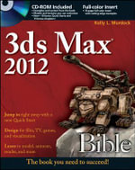 3ds Max 2012 Bible : Bible - Kelly L. Murdock