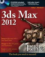 3ds Max 2012 Bible : Bible - Kelly L. Murdock