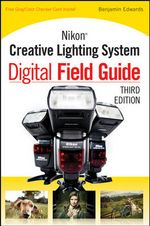 Nikon Creative Lighting System Digital Field Guide : Digital Field Guide - Benjamin Edwards