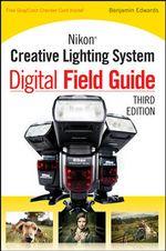 Nikon Creative Lighting System Digital Field Guide : Digital Field Guide - Benjamin Edwards