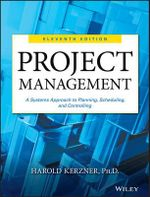 Project Management : A Systems Approach to Planning, Scheduling, and Controlling - Harold R. Kerzner