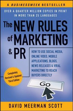 The New Rules of Marketing & PR - 3rd Edition : How to Use Social Media, Online Video, Mobile Applications, Blogs, News Releases, and Viral Marketing to Reach Buyers - David Meerman Scott