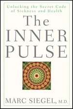 The Inner Pulse : Unlocking the Secret Code of Sickness and Health - Marc Siegel