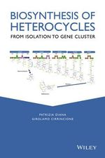 Biosynthesis of Heterocycles : From Isolation to Gene Cluster - Patrizia Diana