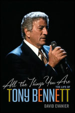 All the Things You Are : The Life of Tony Bennett - David Evanier