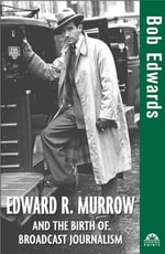 Edward R. Murrow and the Birth of Broadcast Journalism - Bob Edwards