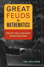 Great Feuds in Mathematics : Ten of the Liveliest Disputes Ever - Hal Hellman