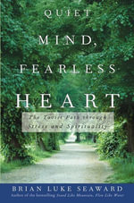 Quiet Mind, Fearless Heart : The Taoist Path Through Stress and Spirituality - Brian Luke Seaward