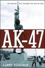AK-47 : The Weapon That Changed the Face of War - Larry Kahaner