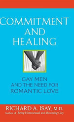 Commitment and Healing : Gay Men and the Need for Romantic Love - Richard A. Isay
