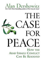 The Case for Peace : How the Arab-Israeli Conflict Can Be Resolved - Alan M. Dershowitz