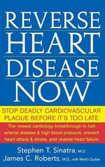 Reverse Heart Disease Now : Stop Deadly Cardiovascular Plaque Before It's Too Late - Stephen T. Sinatra
