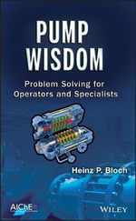 Pump Wisdom : Problem Solving for Operators and Specialists - Heinz P. Bloch