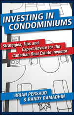 Investing in Condominiums : Strategies, Tips and Expert Advice for the Canadian Real Estate Investor - Brian Persaud