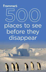Frommer's 500 Places to See Before They Disappear : 2nd Edition - Holly Hughes
