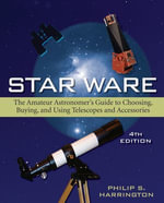 Star Ware : The Amateur Astronomer's Guide to Choosing, Buying, and Using Telescopes and Accessories - Philip S. Harrington