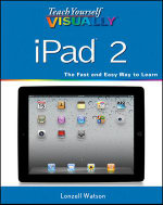 Teach Yourself VISUALLY iPad 2 - Lonzell Watson