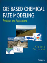 GIS Based Chemical Fate Modeling : Principles and Applications - Alberto Pistocchi