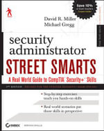 Security Administrator Street Smarts : A Real World Guide to CompTIA Security+ Skills - David R. Miller