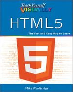 Teach Yourself Visually HTML5 : Teach Yourself VISUALLY (Tech) - Mike Wooldridge