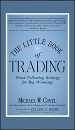 The Little Book of Trading : Trend Following Strategy for Big Winnings - Michael W. Covel