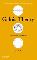 Galois Theory : Pure and Applied Mathematics: A Wiley Series of Texts, Monog - David A. Cox