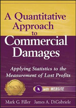 A Quantitative Approach to Commercial Damages : Applying Statistics to the Measurement of Lost Profits + Website - Mark G. Filler