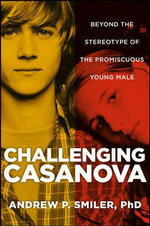 Challenging Casanova : Beyond the Stereotype of the Promiscuous Young Male - Andrew P. Smiler