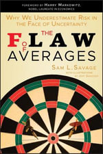 The Flaw of Averages : Why We Underestimate Risk in the Face of Uncertainty - Sam L Savage
