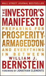 The Investor's Manifesto : Preparing for Prosperity, Armageddon, and Everything in Between - William J. Bernstein