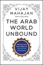 The Arab World Unbound : Tapping into the Power of 350 Million Consumers - Vijay Mahajan