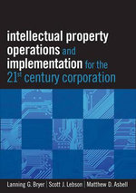 Intellectual Property Operations and Implementation in the 21st Century Corporation - Lanning G. Bryer
