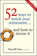 52 Ways to Wreck Your Retirement : ...And How to Rescue It - Tina Di Vito