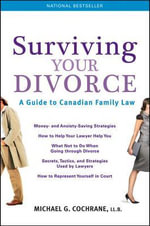 Surviving Your Divorce : A Guide to Canadian Family Law - Michael G. Cochrane
