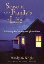 Seasons of a Family's Life : Cultivating the Contemplative Spirit at Home - Wendy M. Wright