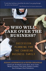 Who Will Take Over the Business : Succession Planning for the Canadian Business Family - Susan Latremoille