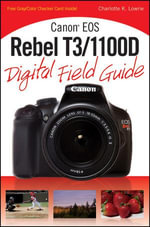 Canon Eos Rebel T3/1100D Digital Field Guide - Charlotte K. Lowrie