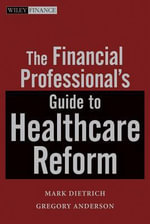 The Financial Professional's Guide to Healthcare Reform : Wiley Finance (Hardcover) - Mark O. Dietrich