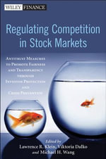Regulating Competition in Stock Markets : Antitrust Measures to Promote Fairness and Transparency Through Investor Protection and Crisis Prevention - Lawrence Klein