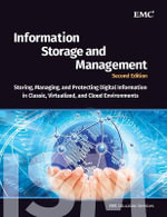 Information Storage and Management: Storing, Managing, and Protecting Digital Information : Storing, Managing, and Protecting Digital Information in Classic, Virtualized, and Cloud Environments - EMC Education Services