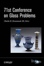 71st Conference on Glass Problems : A Collection of Papers Presented at the 71st Conference on Glass Problems, the Ohio State University, Columbus, Ohio, October 19-20, 2010 - Charles H. Drummond, III